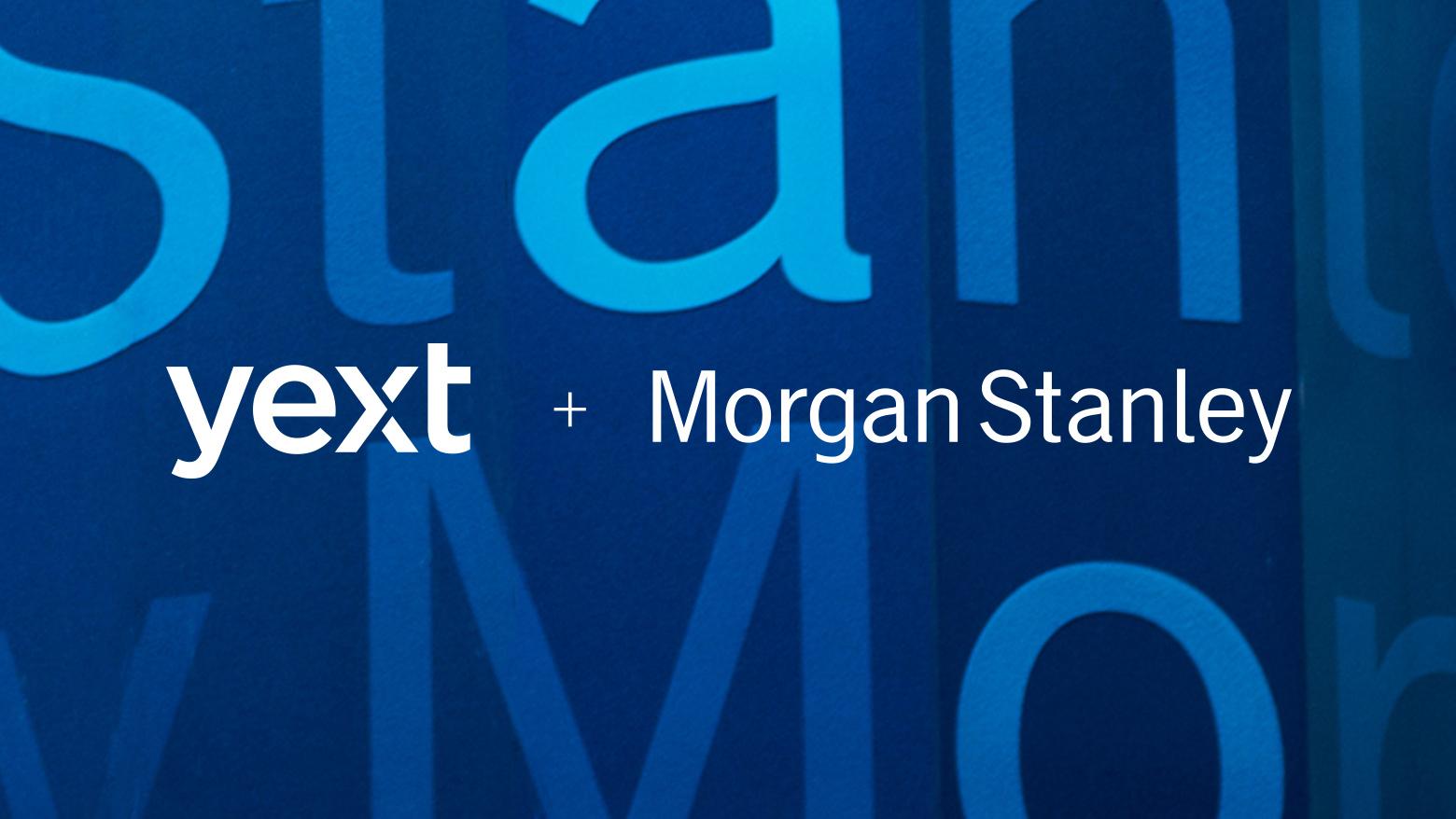 yext.com - Morgan Stanley Chooses Yext Brain to Manage Financial Advisors' Digital Knowledge
